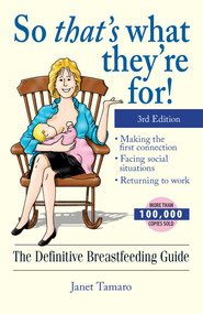 So That's What They're For! (The Definitive Breastfeeding Guide) by Janet Tamaro, 9781593372859