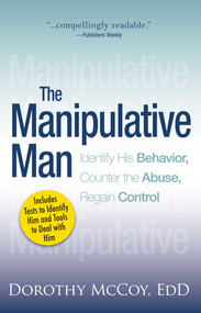 The Manipulative Man (Identify His Behavior, Counter the Abuse, Regain Control) by Dorothy Mccoy, 9781593376239