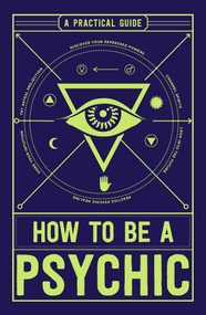 How to Be a Psychic (A Practical Guide) by Michael R Hathaway, 9781507200612