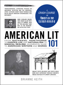 American Lit 101 (From Nathaniel Hawthorne to Harper Lee and Naturalism to Magical Realism, an essential guide to American writers and works) by Brianne Keith, 9781440599682