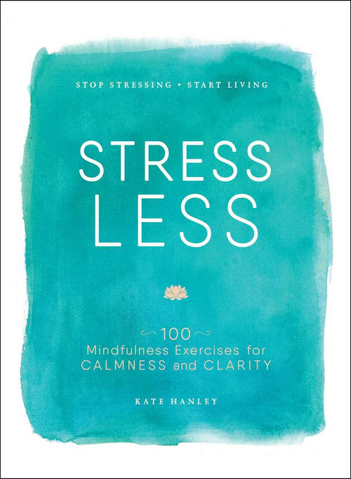 Stress Less (Stop Stressing, Start Living) by Kate Hanley, 9781507201930