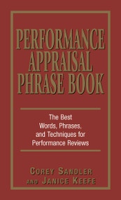 Performance Appraisal Phrase Book (The Best Words, Phrases, and Techniques for Performace Reviews) by Corey Sandler, Janice Keefe, 9781580629409