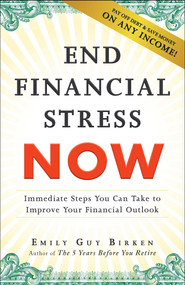 End Financial Stress Now (Immediate Steps You Can Take to Improve Your Financial Outlook) by Emily Guy Birken, 9781440599132