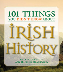 101 Things You Didn't Know About Irish History (The People, Places, Culture, and Tradition of the Emerald Isle) by Ryan Hackney, Amy Hackney Blackwell, Garland Kimmer, 9781598693232