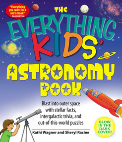 The Everything Kids' Astronomy Book (Blast into outer space with stellar facts, intergalatic trivia, and out-of-this-world puzzles) by Kathi Wagner, Sheryl Racine, 9781598695441