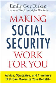 Making Social Security Work for You (Advice, Strategies, and Timelines That Can Maximize Your Benefits) by Emily Guy Birken, 9781440593376