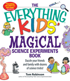 The Everything Kids' Magical Science Experiments Book (Dazzle your friends and family by making magical things happen!) by Tim Robinson, 9781598694260