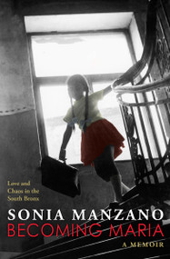 Becoming Maria: Love and Chaos in the South Bronx (Love and Chaos in the South Bronx) - 9780545621854 by Sonia Manzano, 9780545621854