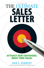 The Ultimate Sales Letter, 4th Edition (Attract New Customers. Boost your Sales.) by Dan S Kennedy, 9781440511417