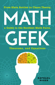 Math Geek (From Klein Bottles to Chaos Theory, a Guide to the Nerdiest Math Facts, Theorems, and Equations) by Raphael Rosen, 9781440583810