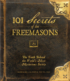 101 Secrets of the Freemasons (The Truth Behind the World's Most Mysterious Society) by Barb Karg, John K Young, 9781440503788