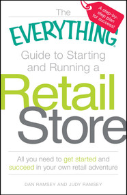 The Everything Guide to Starting and Running a Retail Store (All you need to get started and succeed in your own retail adventure) by Dan Ramsey, Judy Ramsey, 9781598697834