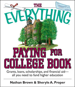 The Everything Paying For College Book (Grants, Loans, Scholarships, And Financial Aid -- All You Need To Fund Higher Education) by Nathan Brown, Sheryle A. Proper, 9781593373009