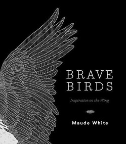 Brave Birds (Inspiration on the Wing) by Maude White, 9781419729096