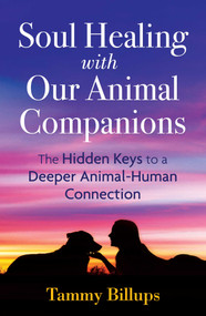 Soul Healing with Our Animal Companions (The Hidden Keys to a Deeper Animal-Human Connection) by Tammy Billups, 9781591433057