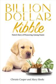 Billion Dollar Kibble (Nutro's Story of Pioneering Among Giants) by Christie Cooper, Mary Hooks, 9781543907520