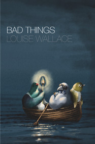 Bad Things by Louise Wallace, 9781776561612