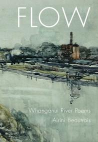 Flow (Whanganui River Poems) by Airini Beautrais, 9781776561148