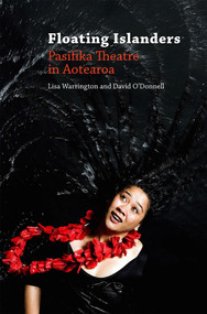 Floating Islanders (Pasifika Theatre in Aotearoa) by David O'Donnell, Lisa Warrington, 9781988531076