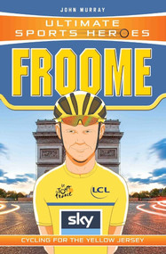 Froome (Cycling for the Yellow Jersey) by John Murray, 9781786064660