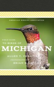 American Birding Association Field Guide to Birds of Michigan by Allen T. Chartier, Brian E. Small, 9781935622673