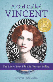 A Girl Called Vincent (The Life of Poet Edna St. Vincent Millay) - 9780912777856 by Krystyna Poray Goddu, 9780912777856
