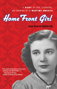 Home Front Girl (A Diary of Love, Literature, and Growing Up in Wartime America) - 9780912777863 by Joan Wehlen Morrison, Susan Signe Morrison, 9780912777863
