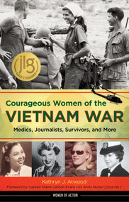 Courageous Women of the Vietnam War (Medics, Journalists, Survivors, and More) by Kathryn J. Atwood, Diane Carlson Evans, 9781613730744