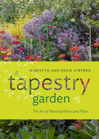 A Tapestry Garden (The Art of Weaving Plants and Place) by Ernie O'Byrne, Marietta O'Byrne, Doreen Wynja, 9781604697599