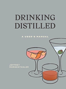 Drinking Distilled (A User's Manual) by Jeffrey Morgenthaler, 9780399580550