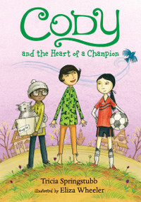 Cody and the Heart of a Champion by Tricia Springstubb, Eliza Wheeler, 9780763679217