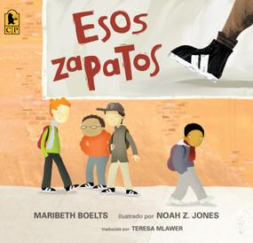 Esos zapatos by Maribeth Boelts, Noah Z. Jones, 9780763699796