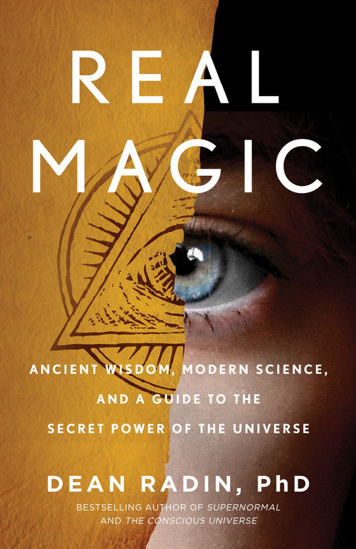 Real Magic (Ancient Wisdom, Modern Science, and a Guide to the Secret Power of the Universe) by Dean Radin PhD, 9781524758820
