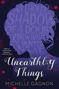 Unearthly Things - 9781616958756 by Michelle Gagnon, 9781616958756