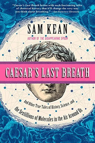 Caesar's Last Breath (And Other True Tales of History, Science, and the Sextillions of Molecules in the Air Around Us) by Sam Kean, 9780316381659