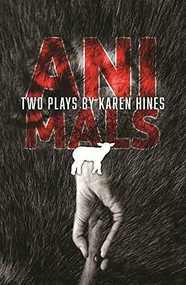 Animals (Two Plays) by Karen Hines, 9781552453421