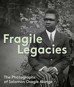 Fragile Legacies (The Photographs of Solomon Osagie Alonge) by Amy J. Staples, Flora S. Kaplan, 9781907804991