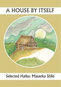 A House By Itself: Selected Haiku of Shiki by John Brandi, Noriko Kawasaki Martinez, 9781945680090
