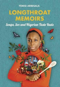 Longthroat Memoirs (Soups, Sex and Nigerian Taste Buds) by Yemisi Aribisala, 9781911115267