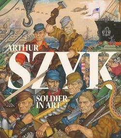 Arthur Szyk (Soldier in Art) by Irvin Ungar, Michael Berenbaum, Tom Freudenheim, James Kettlewell, Steven Heller, 9781911282082