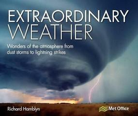 Extraordinary Weather (Wonders of the Atmosphere from Dust Storms to Lightning Strikes) by Richard Hamblyn, 9781446356234