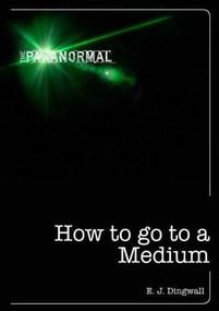How to Go to a Medium by E. J. Dingwall, 9781446357644