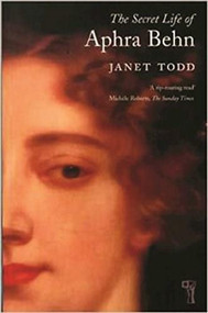 Aphra Behn: A Secret Life by Janet Todd, 9781909572065