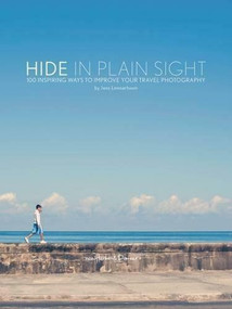 Hide in Plain Sight (100 inspiring ways to improve your travel photography) by Jens Lennartsson, 9789198141306