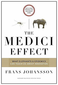 The Medici Effect, With a New Preface and Discussion Guide (What Elephants and Epidemics Can Teach Us About Innovation) by Frans Johansson, Teresa Amabile, 9781633692947