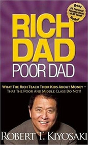 Rich Dad Poor Dad (What the Rich Teach Their Kids About Money That the Poor and Middle Class Do Not!) by Robert T. Kiyosaki, 9781612680194