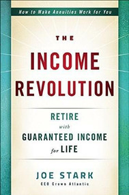 The Income Revolution (Retire with Guaranteed Income for Life) by Joseph Stark, Peter Sander, 9781630060664