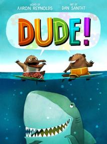 Dude! by Aaron Reynolds, Dan Santat, 9781626726031