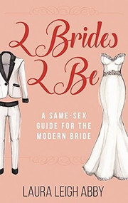 2Brides 2Be (A Same-Sex Guide for the Modern Bride) by Laura Leigh Abby, Trish Bendix, 9781941729175