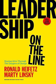 Leadership on the Line, With a New Preface (Staying Alive Through the Dangers of Change) by Ronald A. Heifetz, Marty Linsky, 9781633692831